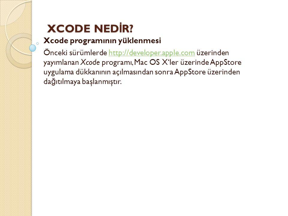 XCODE NED İ R? XCODE NED İ R? Xcode programının yüklenmesi Önceki sürümlerde http://developer.apple.com üzerinden yayımlanan Xcode programı, Mac OS X'