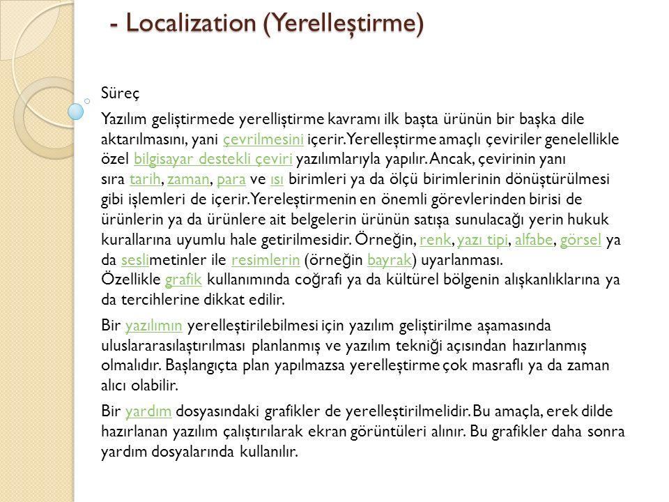 - Localization (Yerelleştirme) - Localization (Yerelleştirme) Süreç Yazılım geliştirmede yerelliştirme kavramı ilk başta ürünün bir başka dile aktarılmasını, yani çevrilmesini içerir.