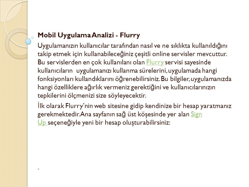 Mobil Uygulama Analizi - Flurry Uygulamanızın kullanıcılar tarafından nasıl ve ne sıklıkta kullanıldı ğ ını takip etmek için kullanabilece ğ iniz çeşi