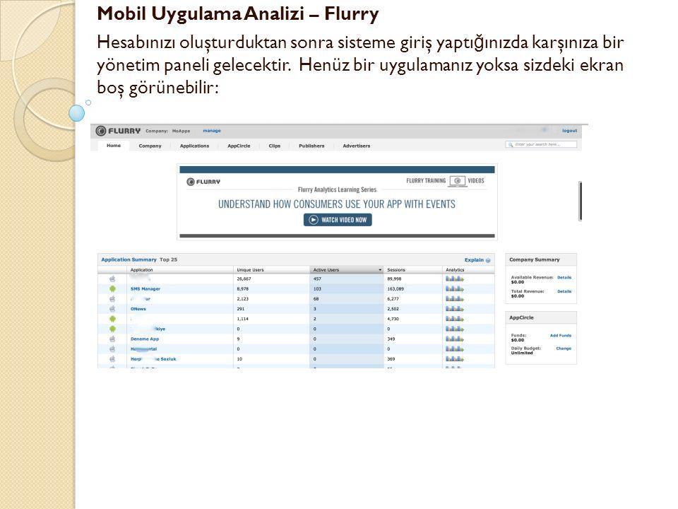 Mobil Uygulama Analizi – Flurry Hesabınızı oluşturduktan sonra sisteme giriş yaptı ğ ınızda karşınıza bir yönetim paneli gelecektir. Henüz bir uygulam