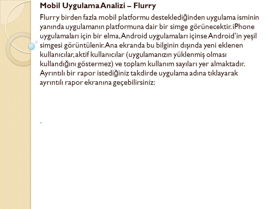 Mobil Uygulama Analizi – Flurry Flurry birden fazla mobil platformu destekledi ğ inden uygulama isminin yanında uygulamanın platformuna dair bir simge görünecektir.