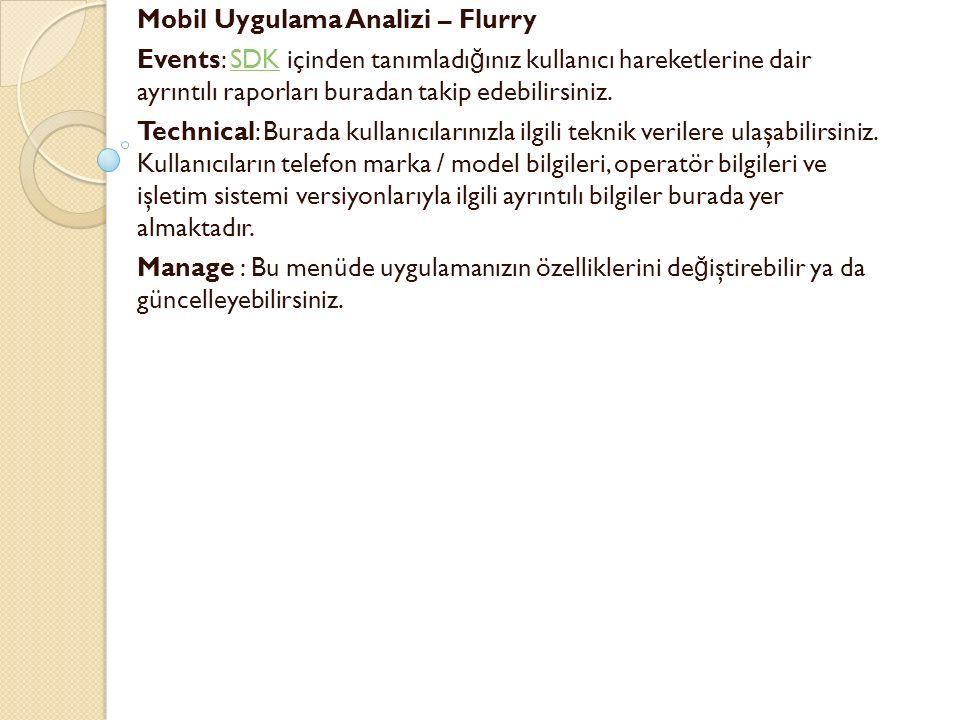 Mobil Uygulama Analizi – Flurry Events: SDK içinden tanımladı ğ ınız kullanıcı hareketlerine dair ayrıntılı raporları buradan takip edebilirsiniz.SDK