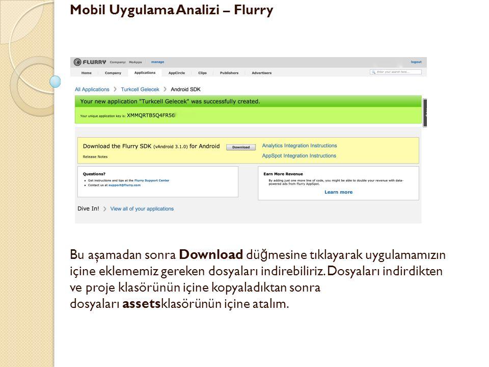 Mobil Uygulama Analizi – Flurry Bu aşamadan sonra Download dü ğ mesine tıklayarak uygulamamızın içine eklememiz gereken dosyaları indirebiliriz. Dosya
