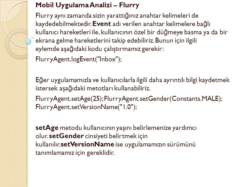 Mobil Uygulama Analizi – Flurry Flurry aynı zamanda sizin yarattı ğ ınız anahtar kelimeleri de kaydedebilmektedir. Event adı verilen anahtar kelimeler