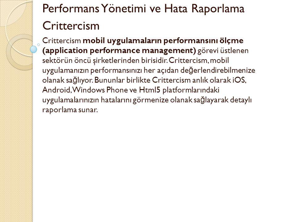 Performans Yönetimi ve Hata Raporlama Crittercism Crittercism mobil uygulamaların performansını ölçme (application performance management) görevi üstl