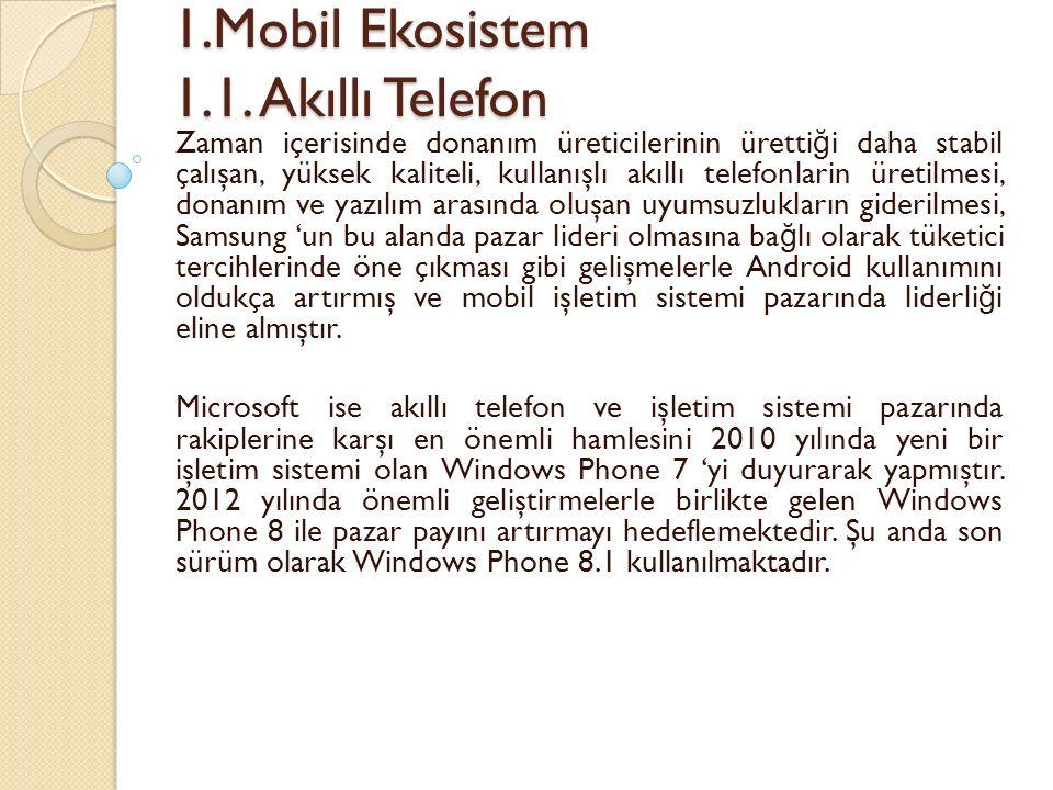 1.Mobil Ekosistem 1.1. Akıllı Telefon 1.Mobil Ekosistem 1.1. Akıllı Telefon Zaman içerisinde donanım üreticilerinin üretti ğ i daha stabil çalışan, yü