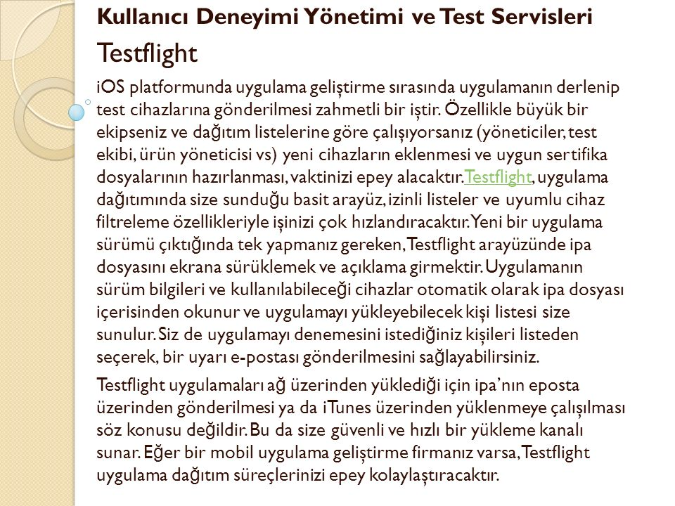 Kullanıcı Deneyimi Yönetimi ve Test Servisleri Testflight iOS platformunda uygulama geliştirme sırasında uygulamanın derlenip test cihazlarına gönderilmesi zahmetli bir iştir.