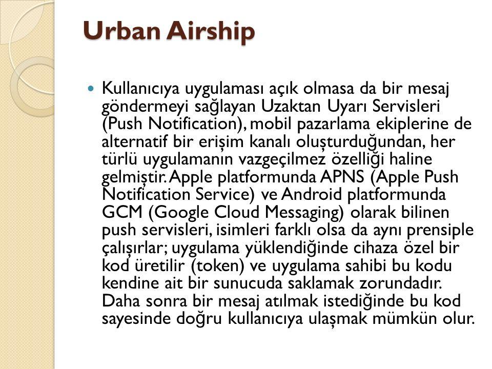 Urban Airship Kullanıcıya uygulaması açık olmasa da bir mesaj göndermeyi sa ğ layan Uzaktan Uyarı Servisleri (Push Notification), mobil pazarlama ekiplerine de alternatif bir erişim kanalı oluşturdu ğ undan, her türlü uygulamanın vazgeçilmez özelli ğ i haline gelmiştir.