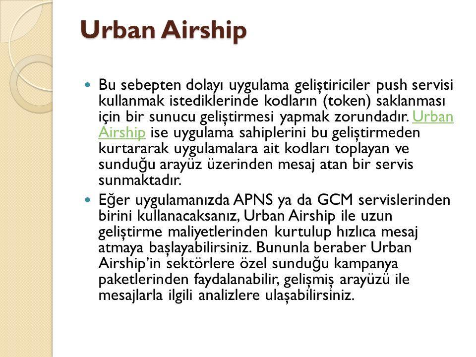 Urban Airship Bu sebepten dolayı uygulama geliştiriciler push servisi kullanmak istediklerinde kodların (token) saklanması için bir sunucu geliştirmesi yapmak zorundadır.
