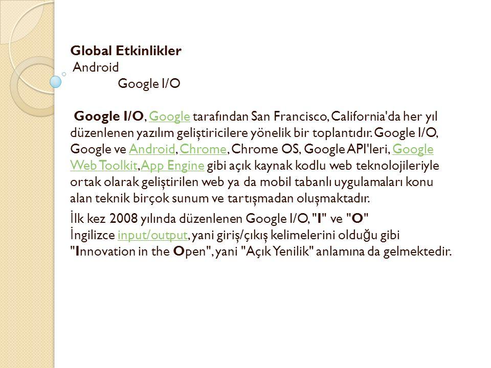 Global Etkinlikler Android Google I/O Google I/O, Google tarafından San Francisco, California da her yıl düzenlenen yazılım geliştiricilere yönelik bir toplantıdır.