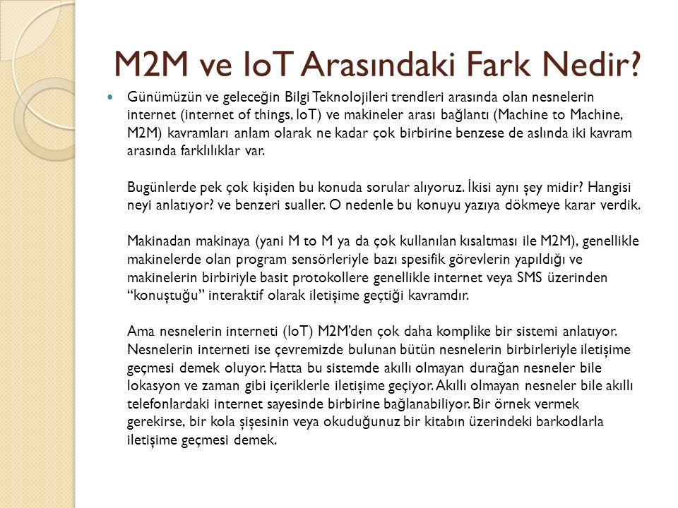 M2M ve IoT Arasındaki Fark Nedir? Günümüzün ve gelece ğ in Bilgi Teknolojileri trendleri arasında olan nesnelerin internet (internet of things, IoT) v
