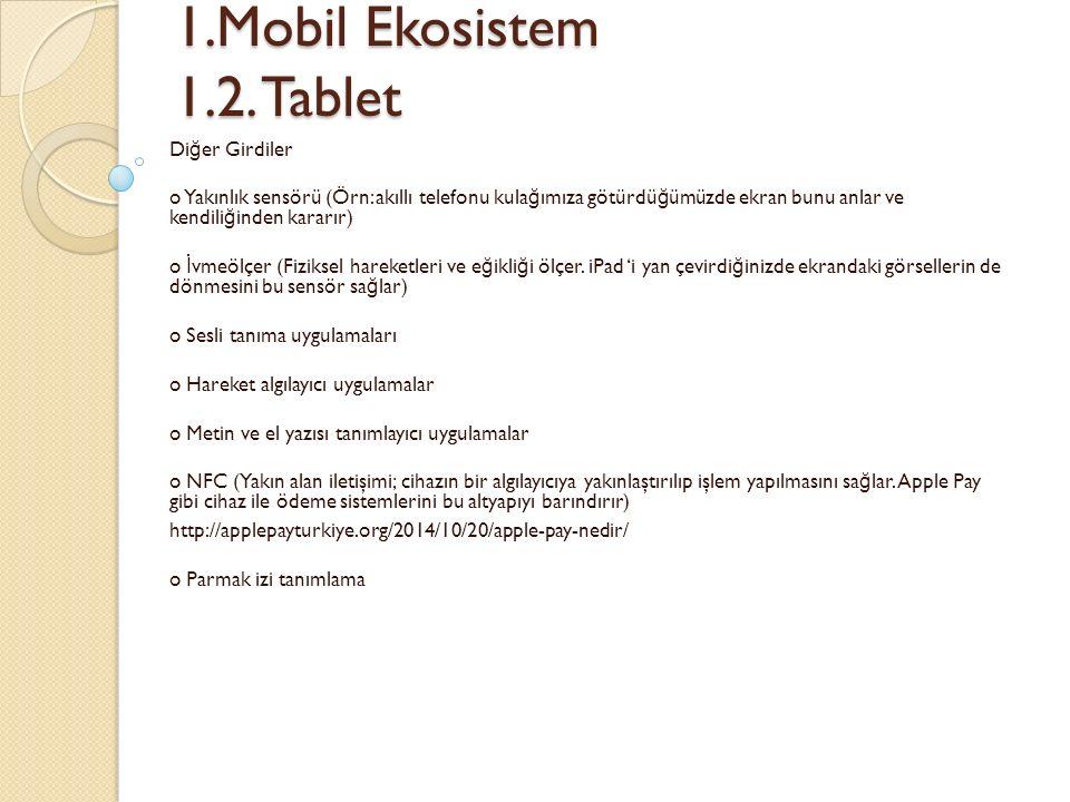 1.Mobil Ekosistem 1.2. Tablet 1.Mobil Ekosistem 1.2. Tablet Di ğ er Girdiler o Yakınlık sensörü (Örn: akıllı telefonu kula ğ ımıza götürdü ğ ümüzde ek