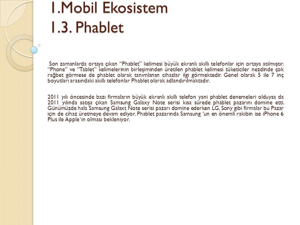 """1.Mobil Ekosistem 1.3. Phablet 1.Mobil Ekosistem 1.3. Phablet Son zamanlarda ortaya çıkan """"Phablet"""" kelimesi büyük ekranlı akıllı telefonlar için orta"""