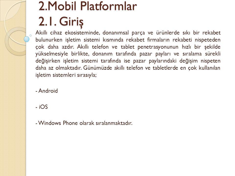 2.Mobil Platformlar 2.1. Giriş 2.Mobil Platformlar 2.1. Giriş Akıllı cihaz ekosisteminde, donanımsal parça ve ürünlerde sıkı bir rekabet bulunurken iş