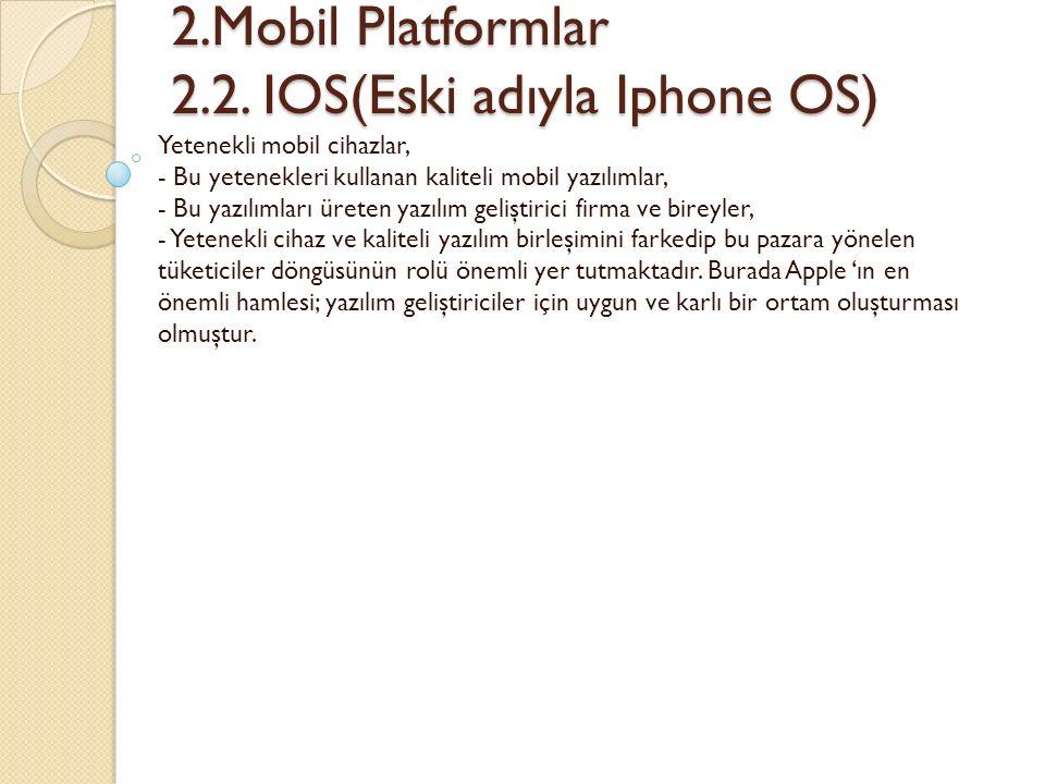 2.Mobil Platformlar 2.2. IOS(Eski adıyla Iphone OS) 2.Mobil Platformlar 2.2. IOS(Eski adıyla Iphone OS) Yetenekli mobil cihazlar, - Bu yetenekleri kul