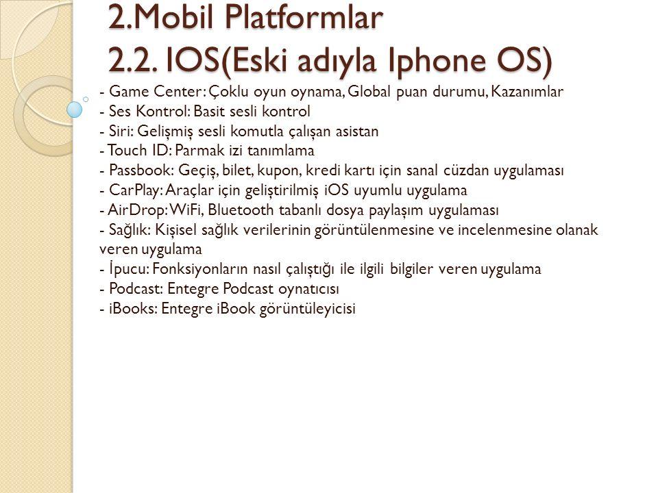 2.Mobil Platformlar 2.2. IOS(Eski adıyla Iphone OS) 2.Mobil Platformlar 2.2. IOS(Eski adıyla Iphone OS) - Game Center: Çoklu oyun oynama, Global puan