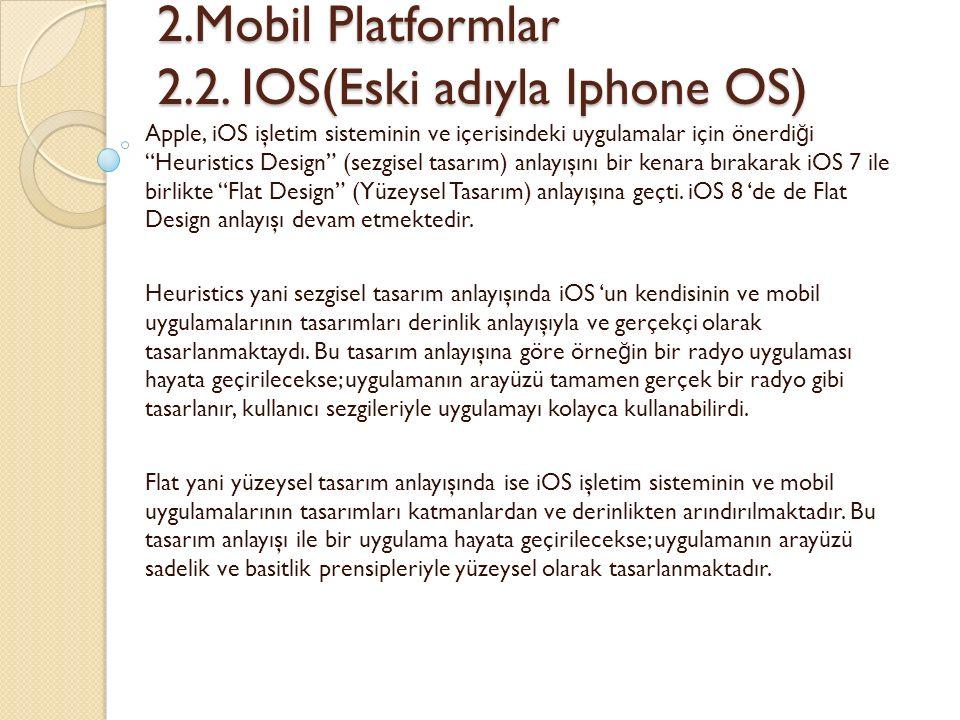 2.Mobil Platformlar 2.2. IOS(Eski adıyla Iphone OS) 2.Mobil Platformlar 2.2. IOS(Eski adıyla Iphone OS) Apple, iOS işletim sisteminin ve içerisindeki