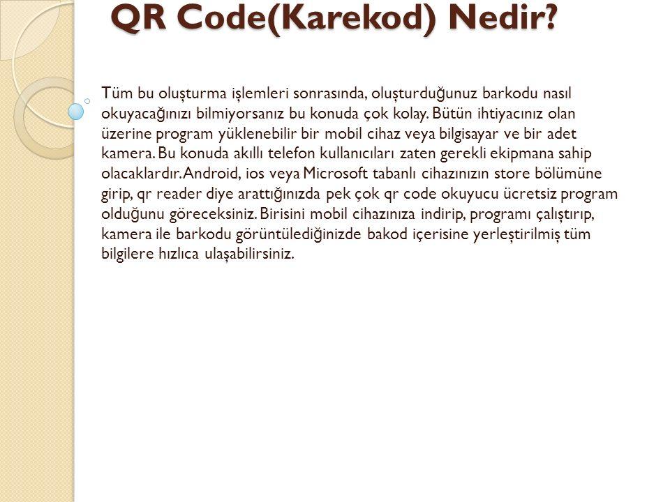 QR Code(Karekod) Nedir? QR Code(Karekod) Nedir? Tüm bu oluşturma işlemleri sonrasında, oluşturdu ğ unuz barkodu nasıl okuyaca ğ ınızı bilmiyorsanız bu