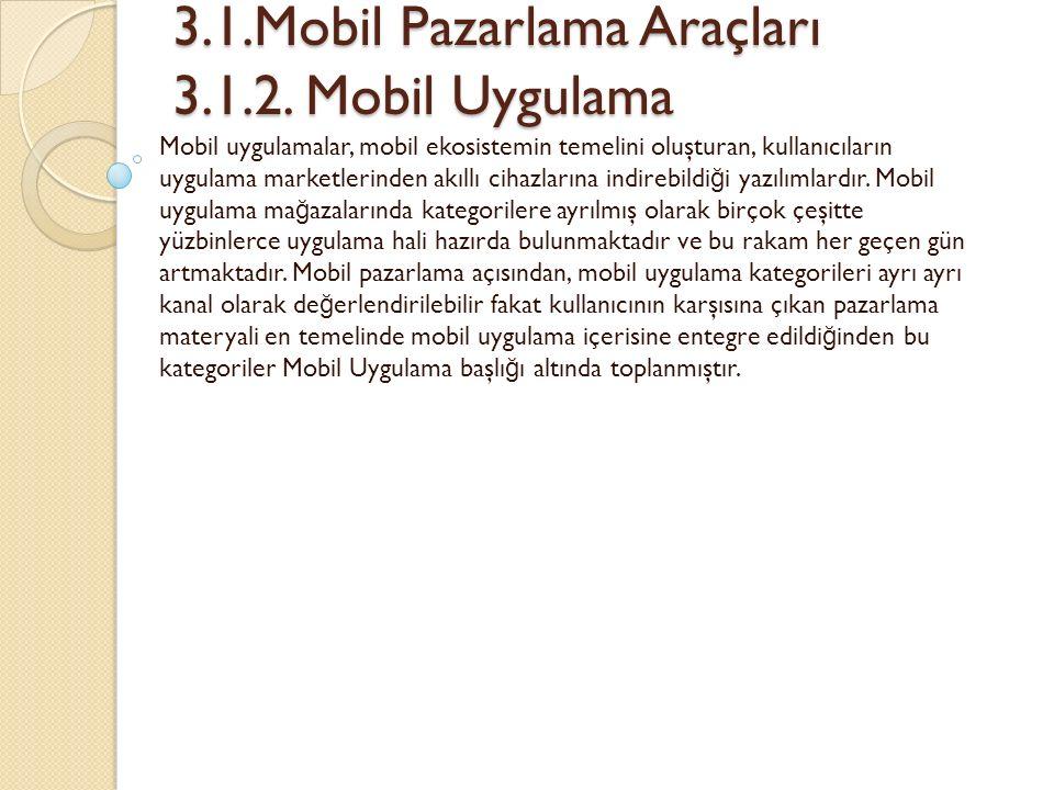 3.1.Mobil Pazarlama Araçları 3.1.2. Mobil Uygulama 3.1.Mobil Pazarlama Araçları 3.1.2. Mobil Uygulama Mobil uygulamalar, mobil ekosistemin temelini ol