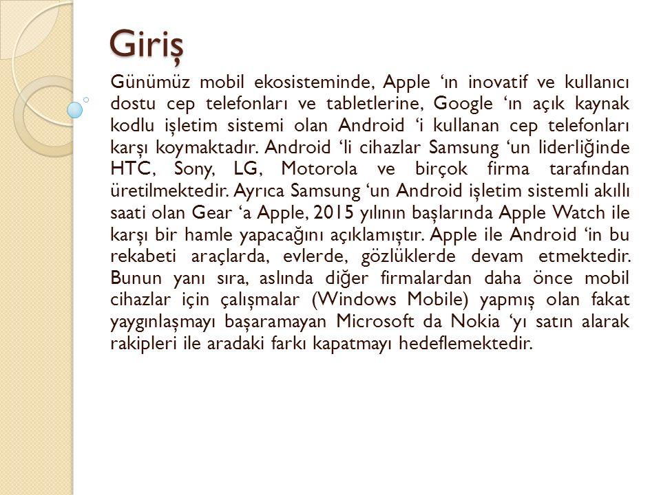 Giriş Günümüz mobil ekosisteminde, Apple 'ın inovatif ve kullanıcı dostu cep telefonları ve tabletlerine, Google 'ın açık kaynak kodlu işletim sistemi