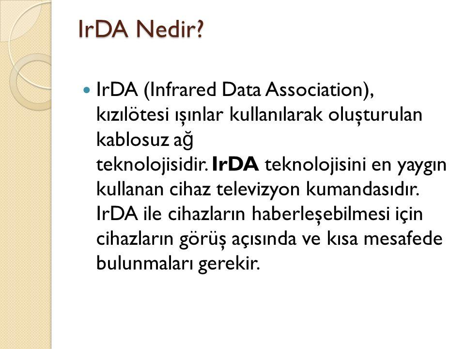 IrDA Nedir? IrDA (Infrared Data Association), kızılötesi ışınlar kullanılarak oluşturulan kablosuz a ğ teknolojisidir. IrDA teknolojisini en yaygın ku