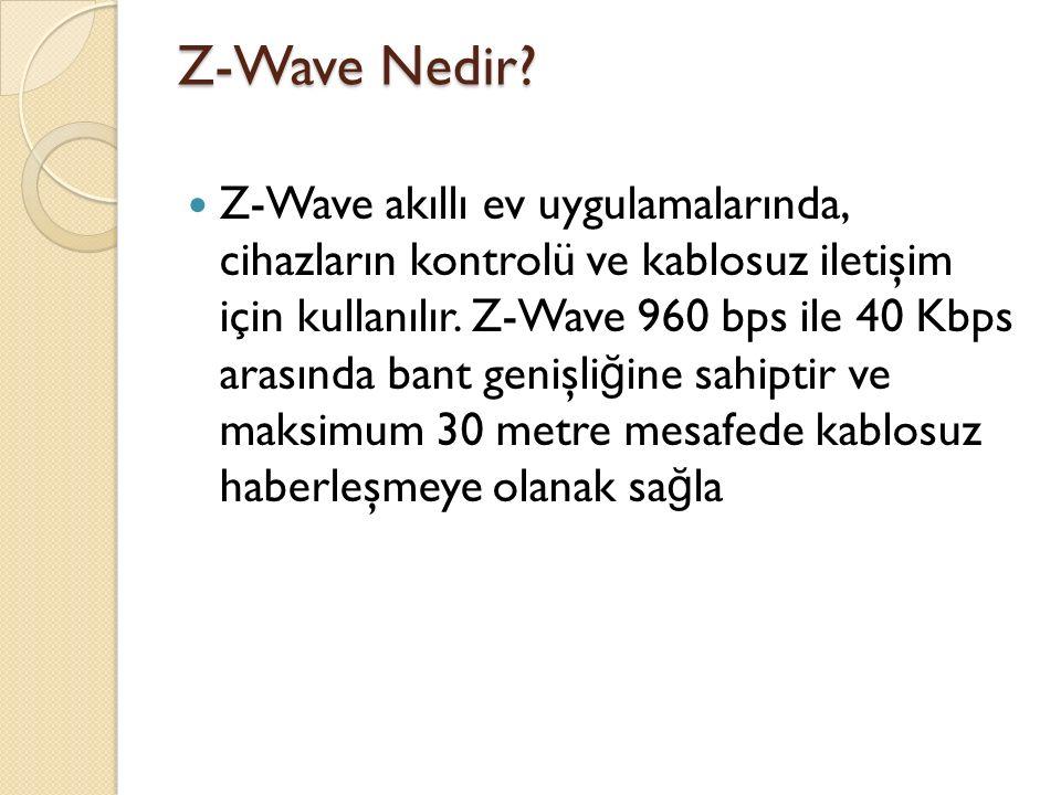 Z-Wave Nedir? Z-Wave akıllı ev uygulamalarında, cihazların kontrolü ve kablosuz iletişim için kullanılır. Z-Wave 960 bps ile 40 Kbps arasında bant gen