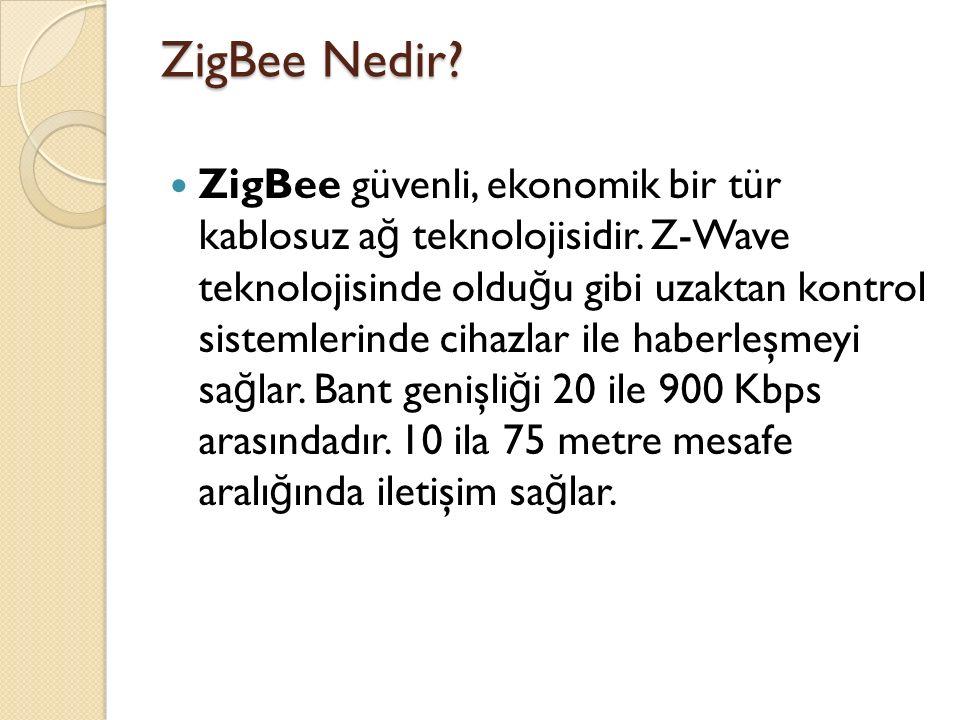 ZigBee Nedir? ZigBee güvenli, ekonomik bir tür kablosuz a ğ teknolojisidir. Z-Wave teknolojisinde oldu ğ u gibi uzaktan kontrol sistemlerinde cihazlar
