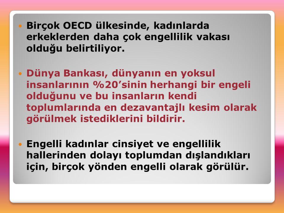 Birçok OECD ülkesinde, kadınlarda erkeklerden daha çok engellilik vakası olduğu belirtiliyor.