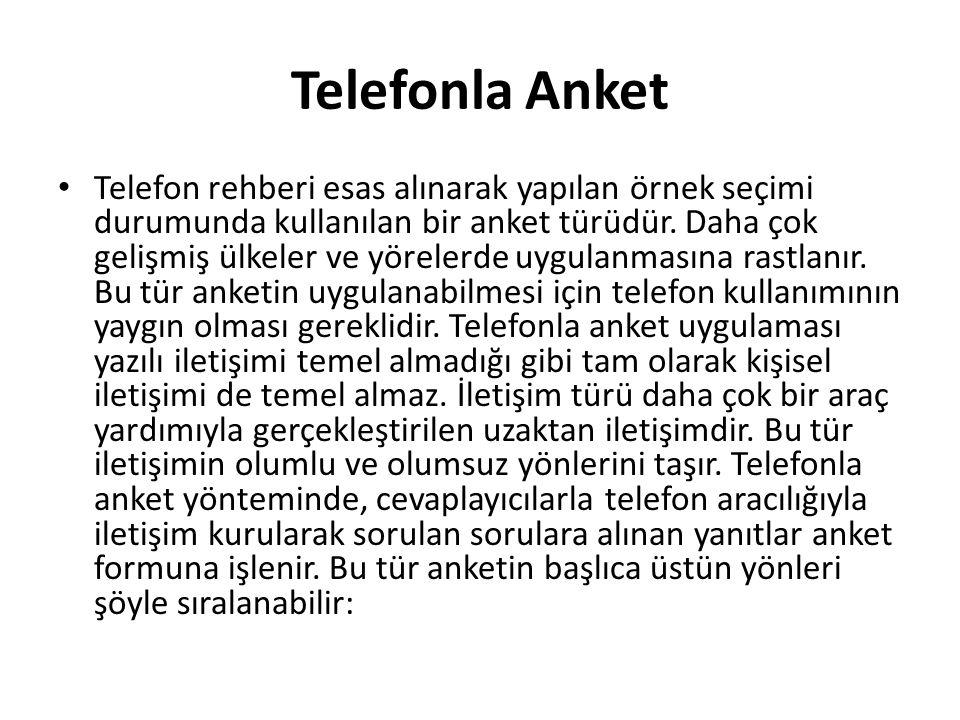 Telefonla Anket Telefon rehberi esas alınarak yapılan örnek seçimi durumunda kullanılan bir anket türüdür.