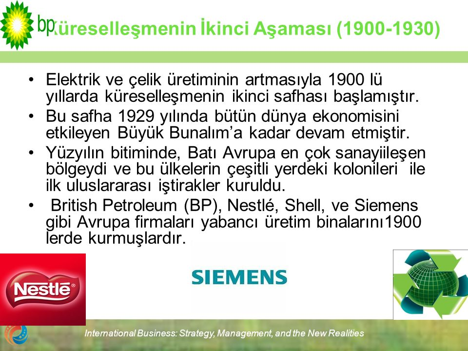 International Business: Strategy, Management, and the New Realities Küreselleşmenin İkinci Aşaması (1900-1930) Elektrik ve çelik üretiminin artmasıyla 1900 lü yıllarda küreselleşmenin ikinci safhası başlamıştır.