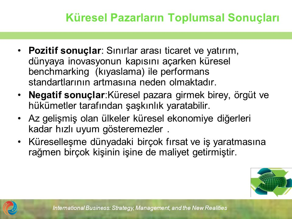 International Business: Strategy, Management, and the New Realities Küresel Pazarların Toplumsal Sonuçları Pozitif sonuçlar: Sınırlar arası ticaret ve