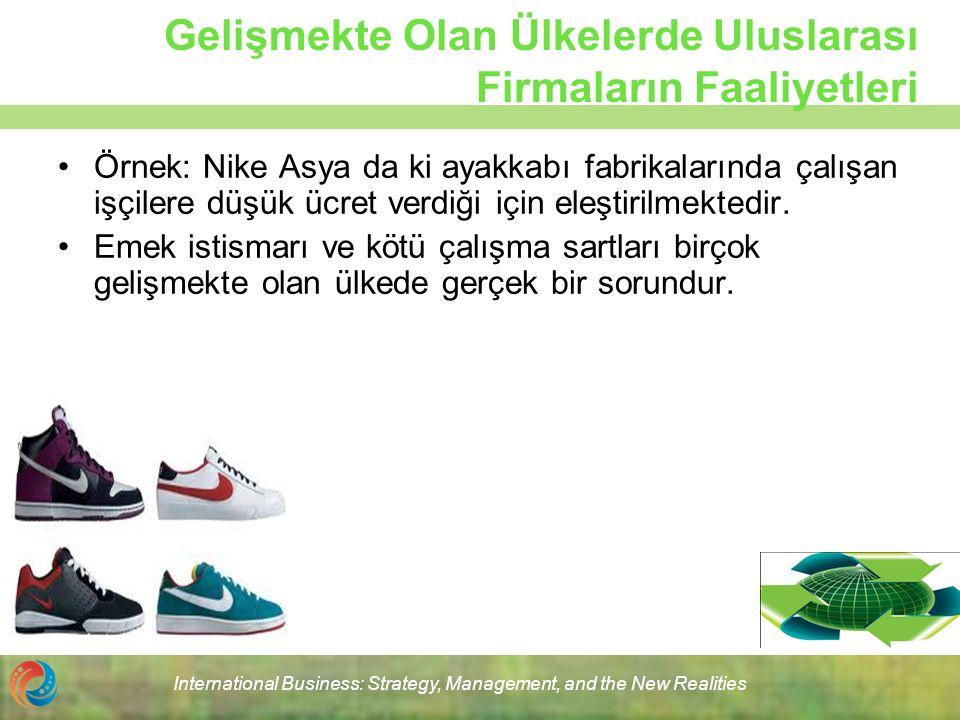 Gelişmekte Olan Ülkelerde Uluslarası Firmaların Faaliyetleri Örnek: Nike Asya da ki ayakkabı fabrikalarında çalışan işçilere düşük ücret verdiği için eleştirilmektedir.