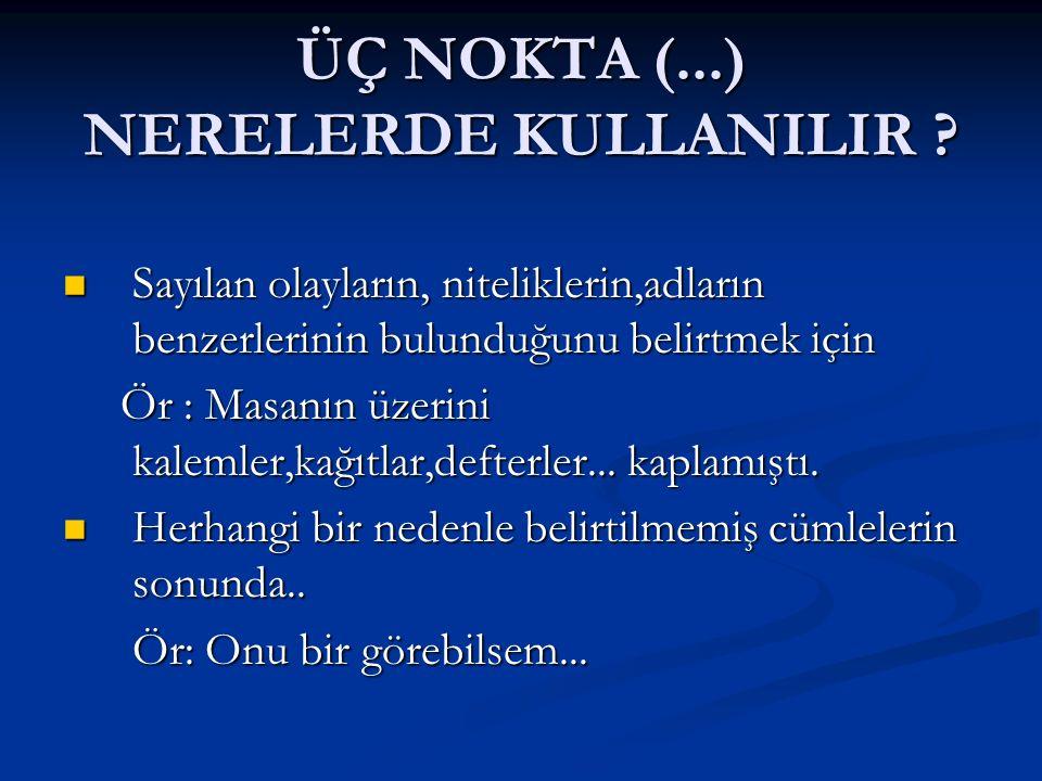 SORU İŞARETİ ( .) NERELERDE KULLANILIR .