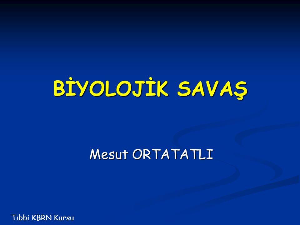 BİYOLOJİK SAVAŞ Mesut ORTATATLI Tıbbi KBRN Kursu