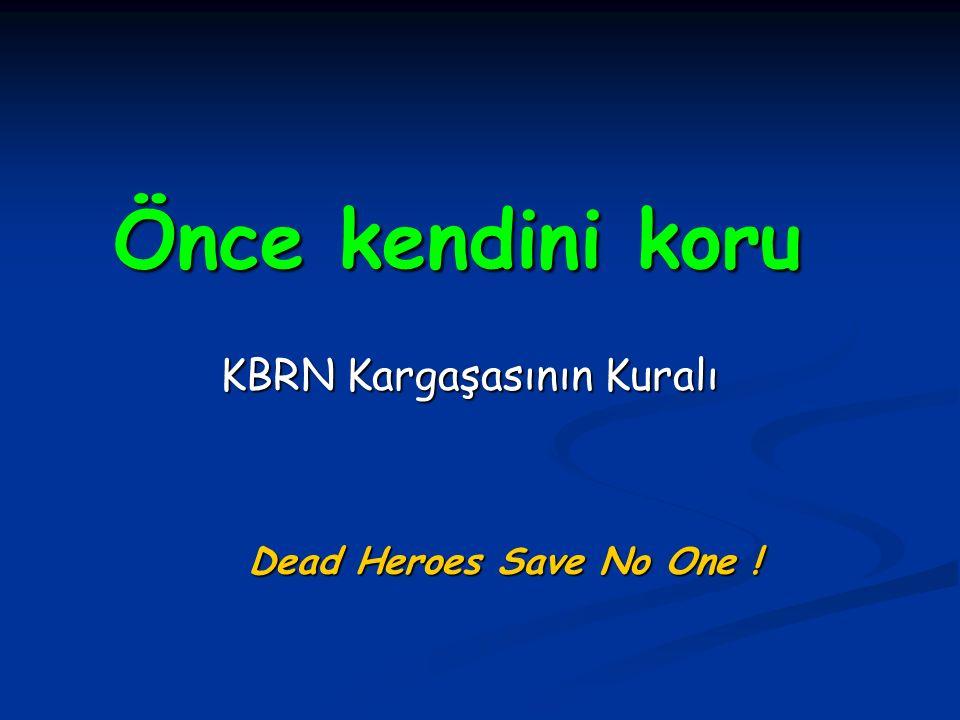 Önce kendini koru KBRN Kargaşasının Kuralı Dead Heroes Save No One !