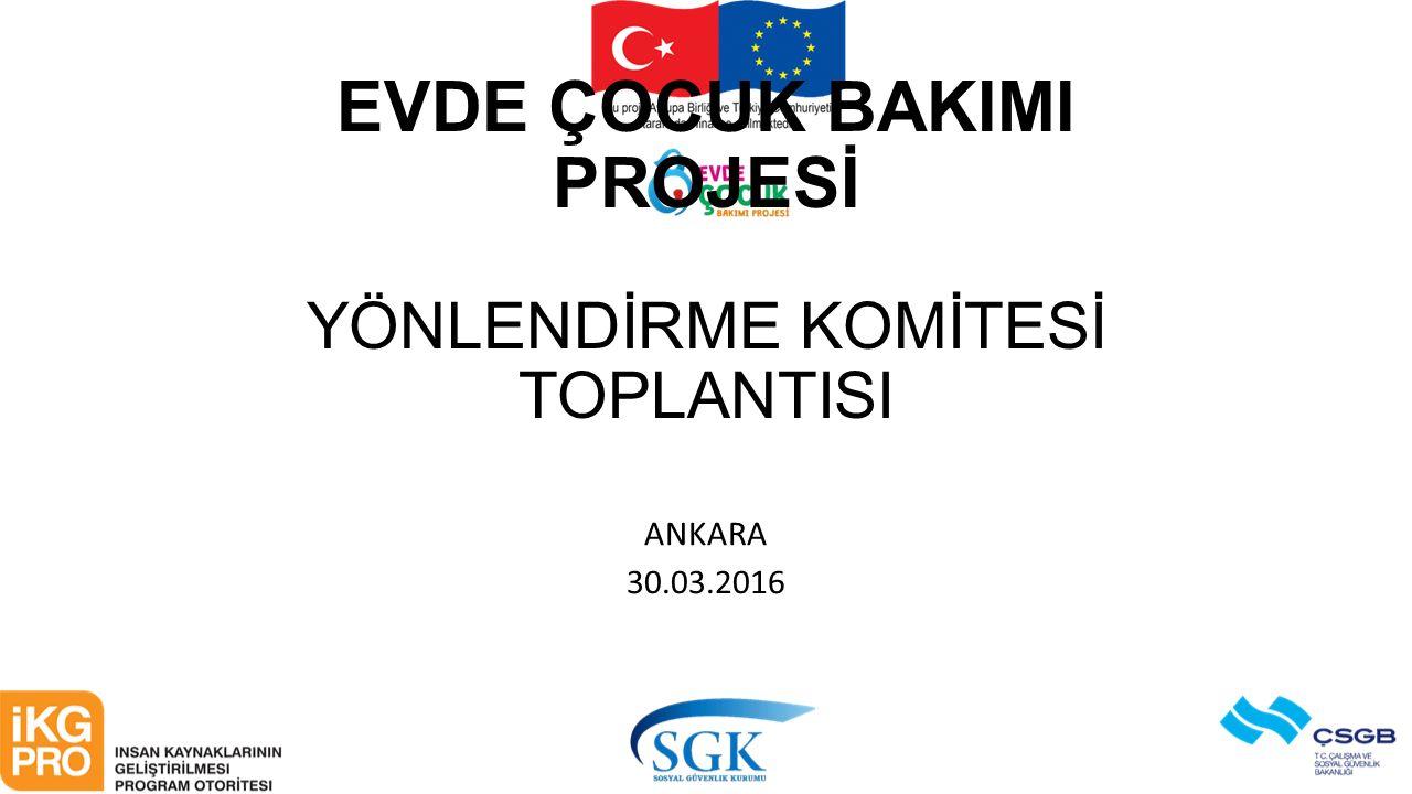 EVDE ÇOCUK BAKIMI PROJESİ YÖNLENDİRME KOMİTESİ TOPLANTISI ANKARA 30.03.2016
