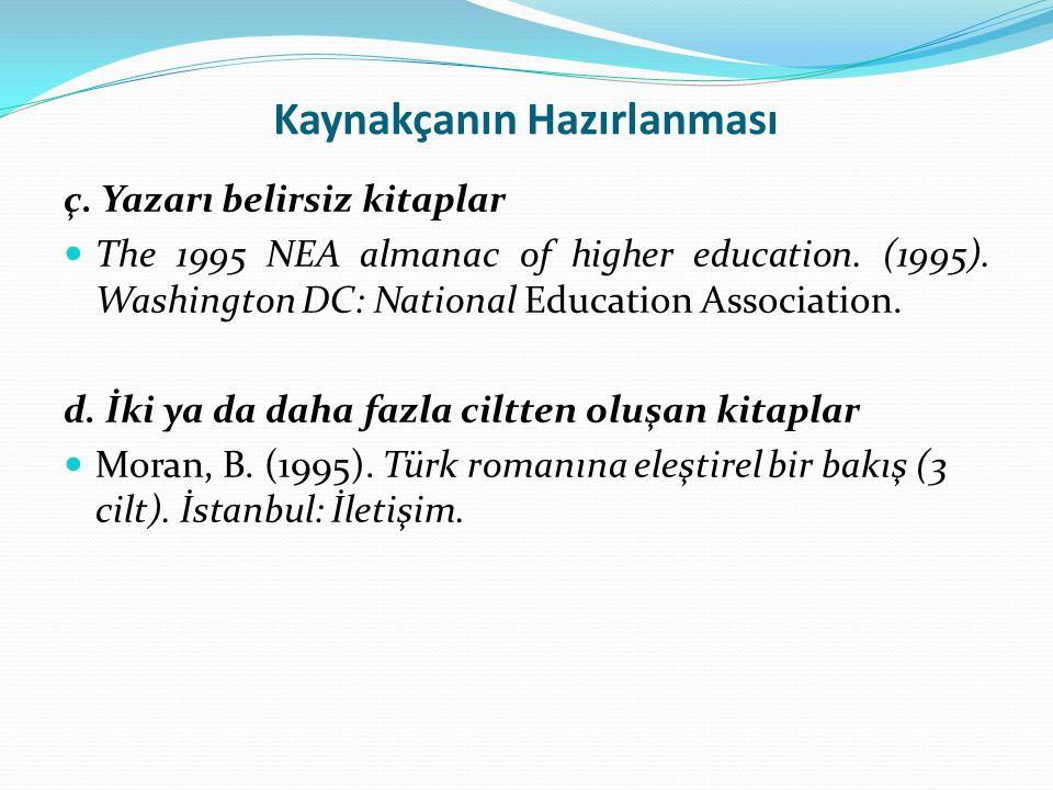 Kaynakçanın Hazırlanması ç. Yazarı belirsiz kitaplar The 1995 NEA almanac of higher education. (1995). Washington DC: National Education Association.