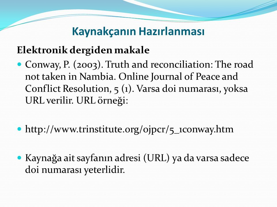 Kaynakçanın Hazırlanması Elektronik dergiden makale Conway, P. (2003). Truth and reconciliation: The road not taken in Nambia. Online Journal of Peace