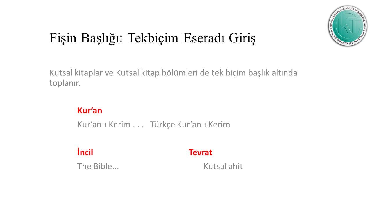 Fişin Başlığı: Tekbiçim Eseradı Giriş Kutsal kitaplar ve Kutsal kitap bölümleri de tek biçim başlık altında toplanır. Kur'an Kur'an-ı Kerim... Türkçe