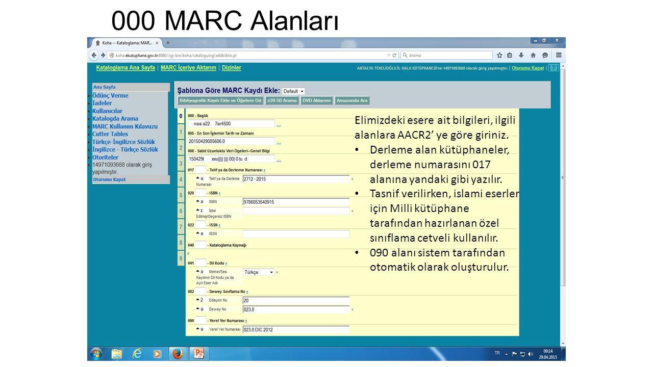 000 MARC Alanları Elimizdeki esere ait bilgileri, ilgili alanlara AACR2' ye göre giriniz. Derleme alan kütüphaneler, derleme numarasını 017 alanına ya