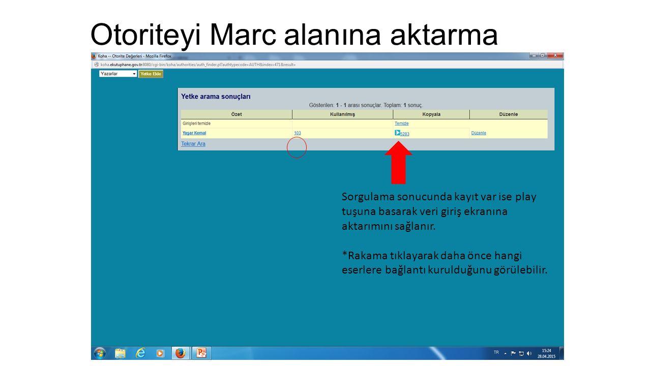 Otoriteyi Marc alanına aktarma Sorgulama sonucunda kayıt var ise play tuşuna basarak veri giriş ekranına aktarımını sağlanır. *Rakama tıklayarak daha