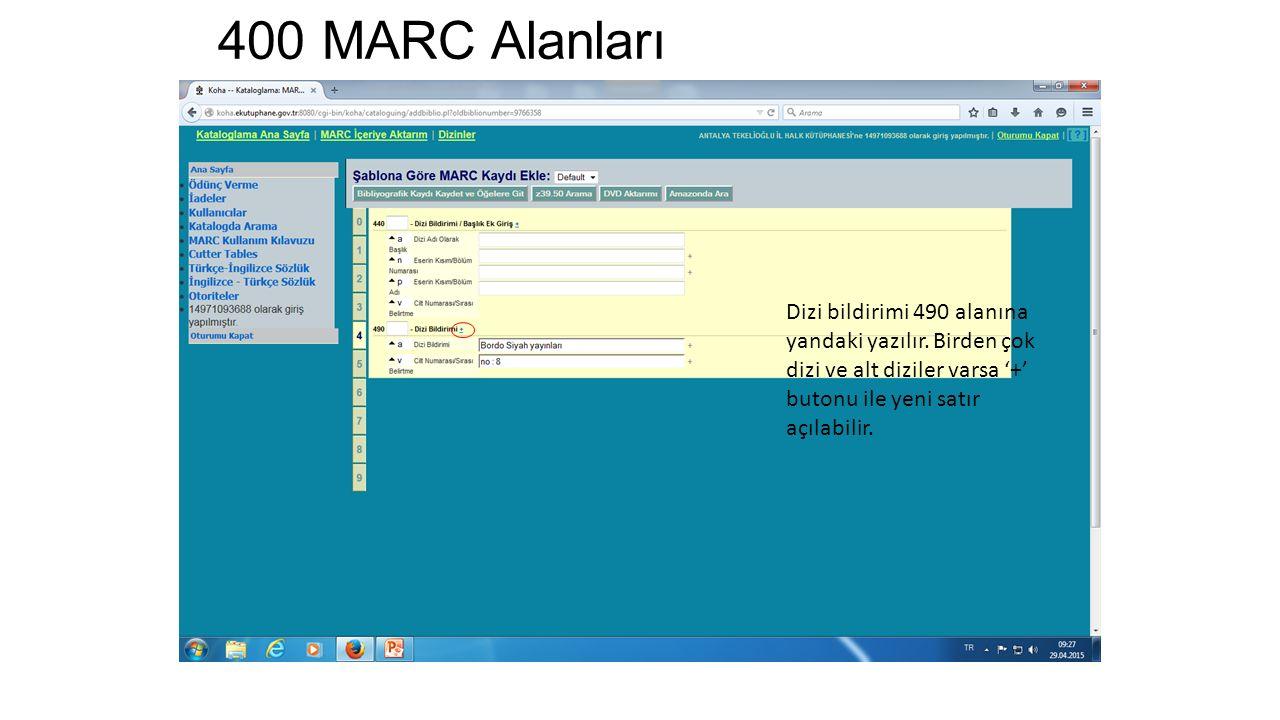 400 MARC Alanları Dizi bildirimi 490 alanına yandaki yazılır. Birden çok dizi ve alt diziler varsa '+' butonu ile yeni satır açılabilir.