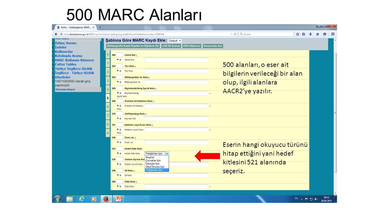 500 MARC Alanları 500 alanları, o eser ait bilgilerin verileceği bir alan olup, ilgili alanlara AACR2'ye yazılır. Eserin hangi okuyucu türünü hitap et