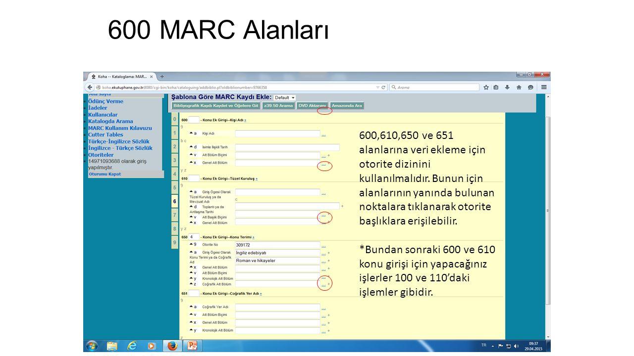 600 MARC Alanları 600,610,650 ve 651 alanlarına veri ekleme için otorite dizinini kullanılmalıdır. Bunun için alanlarının yanında bulunan noktalara tı