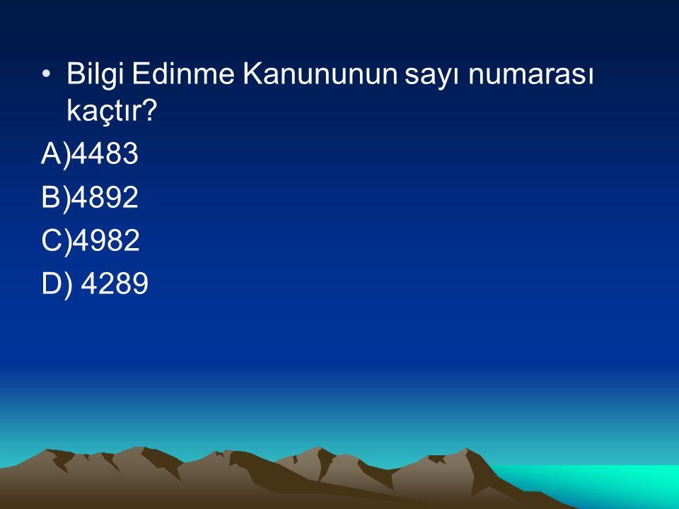 Bilgi Edinme Kanununun sayı numarası kaçtır A)4483 B)4892 C)4982 D) 4289