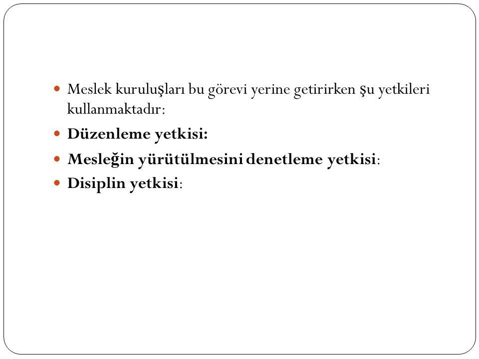 Meslek kurulu ş ları bu görevi yerine getirirken ş u yetkileri kullanmaktadır: Düzenleme yetkisi: Mesle ğ in yürütülmesini denetleme yetkisi: Disiplin yetkisi: