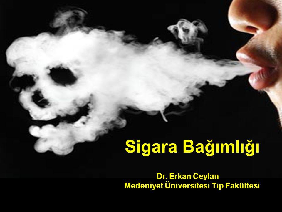 Sigara Bağımlığı Dr. Erkan Ceylan Medeniyet Üniversitesi Tıp Fakültesi