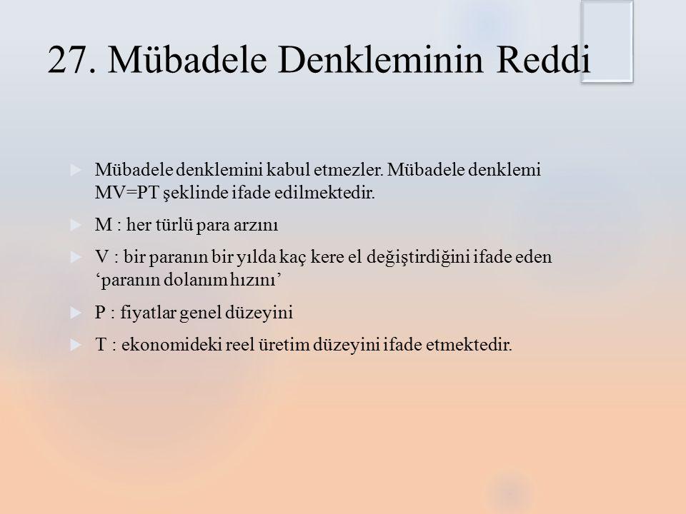 27.Mübadele Denkleminin Reddi  Mübadele denklemini kabul etmezler.