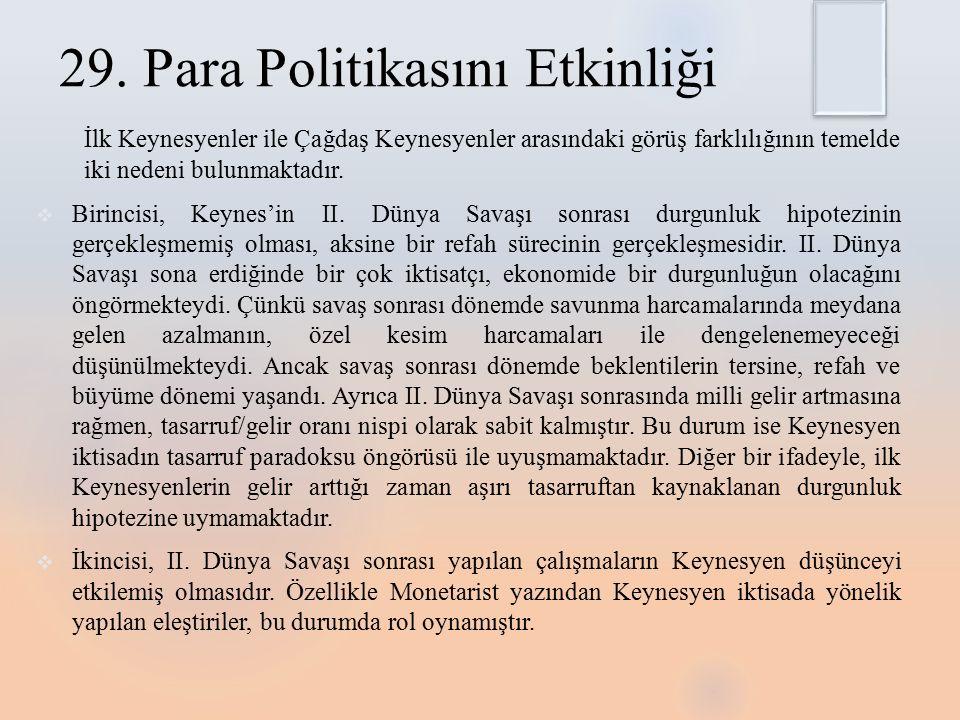 30.Maliye Politikasının Etkinliği Keynesyen iktisada göre maliye politikası etkindir.