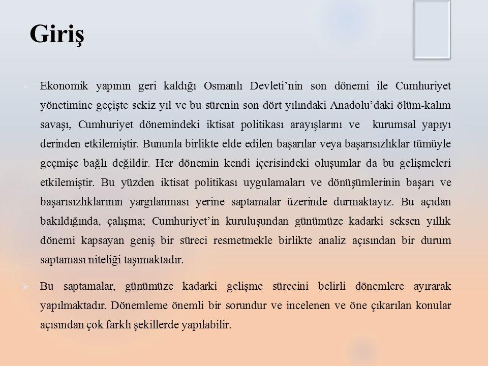 Giriş  Ekonomik yapının geri kaldığı Osmanlı Devleti'nin son dönemi ile Cumhuriyet yönetimine geçişte sekiz yıl ve bu sürenin son dört yılındaki Anadolu'daki ölüm-kalım savaşı, Cumhuriyet dönemindeki iktisat politikası arayışlarını ve kurumsal yapıyı derinden etkilemiştir.